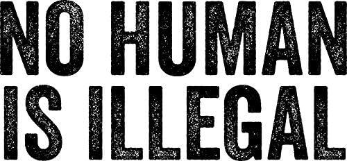 No Human Is Illegal Sticker /& Gift For Democrat Minority Latino Vinyl Decal Wall Laptop Bumper Sticker 5