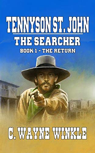 """Tennyson 'Ten' St. John - The Searcher: Book 1 - The Return: From The Author of """"Black Buffalo: The Story of Gabriel Ott"""""""