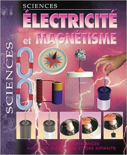 Electricité et magnétisme : Projets et expériences avec des électrons et des aimants epub pdf
