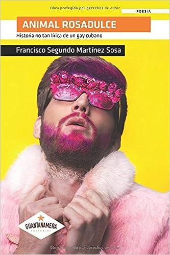 Animal Rosadulce: Historia no tan lírica de un gay cubano (Spanish Edition): Francisco Segundo Martínez: 9788417283704: Amazon.com: Books