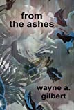 From the Ashes, Wayne Gilbert, 0983606366