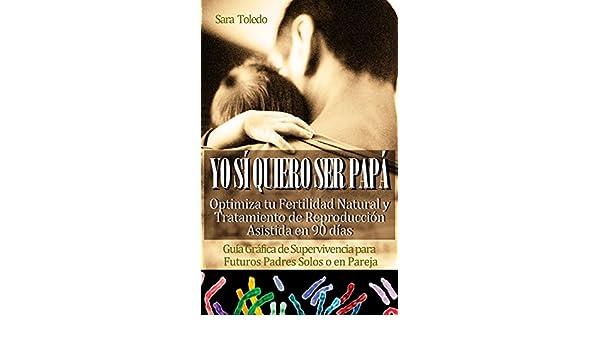 Yo Sí Quiero Ser Papá: Optimiza tu Fertilidad Natural y Tratamiento de Reproducción en 90 días.Guía Gráfica de Supervivencia para Futuros Padres Solos o en ...