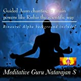 Guided Aum chanting to attain powers like Rishis the scientific way