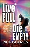 Live Full, Die Empty, Rick Godwin, 0882709712