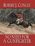 No Need for a Gunfighter, Robert J. Conley, 1410426971