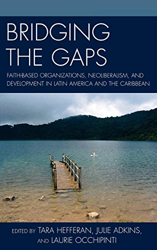 Bridging the Gaps: Faith-based Organizations, Neoliberalism, and Development in Latin America and the Caribbean