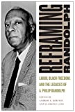 img - for Reframing Randolph: Labor, Black Freedom, and the Legacies of A. Philip Randolph (Culture, Labor, History) Hardcover January 9, 2015 book / textbook / text book