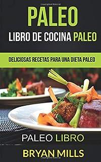 Paleo: Libro de Cocina Paleo: Deliciosas Recetas para una Dieta Paleo (Paleo Libro