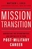 Mission Transition: Navigating the Opportunities and Obstacles to Your Post-Military Career