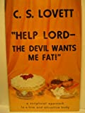 """Help Lord - The Devil Wants Me Fat!"""