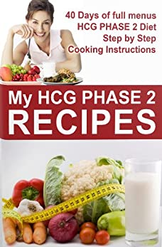 """HCG Recipes. """"MY HCG Phase 2 Recipes"""", is the HCG Recipes and HCG Cookbook, That Shows You the Calorie Count for Each Meal (HCG  Recipes Book 1) by [Martin, Laurent ]"""