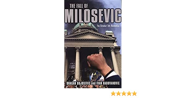 Amazon.com: The Fall of Milosevic: The October 5th Revolution (9781403960641): D. Bujosevic, I. Radovanovic: Books