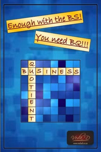 Enough with the BS! you need BQ!!!: Business Quotient