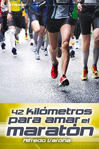 Descargar Libro 42 Kilómetros Para Amar El Maratón Alfredo Varona