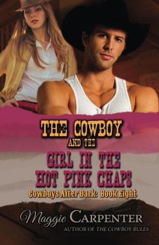 The Cowboy and the Girl In The Hot Pink Chaps (Cowboys After Dark) (Volume 8)