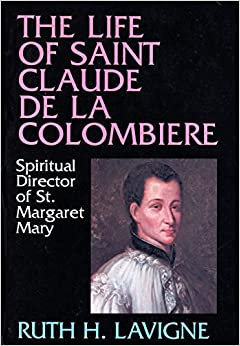 The Life of St. Claude de la Colombiere: Spiritual Director of St. Margaret Mary