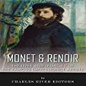 Monet & Renoir: The Lives and Legacies of the Famous Impressionist Artists Audiobook by  Charles River Editors Narrated by Scott Clem