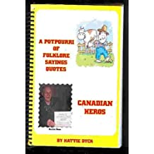 Canadian Heros: a Potpourri of Folklore Sayings and Quotes