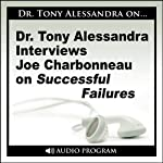 Dr. Tony Alessandra Interviews Joe Charbonneau on Successful Failures | Joe Charbonneau