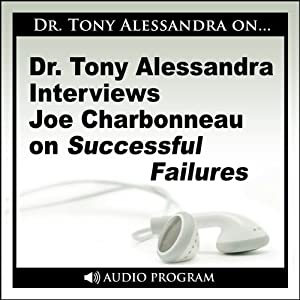 Dr. Tony Alessandra Interviews Joe Charbonneau on Successful Failures Speech