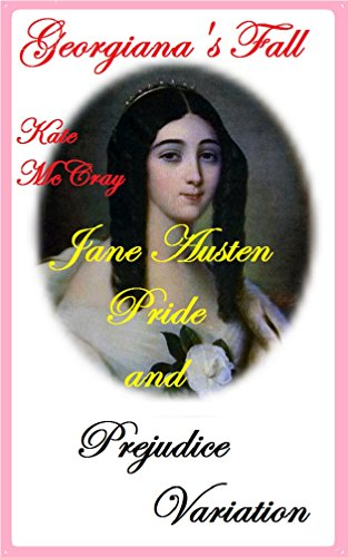 Georgiana's Fall: Jane Austen Pride and Prejudice Variation