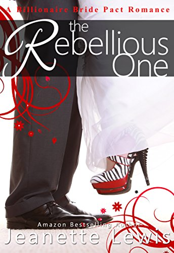 The Rebellious One (Jeanette's Billionaire Bride Pact Romance Book 2)