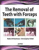The Removal of Teeth with Forceps, Matthews, Robin and Bell, Christopher, 9380704046