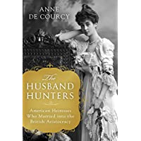 The Husband Hunters: American Heiresses Who Married into...