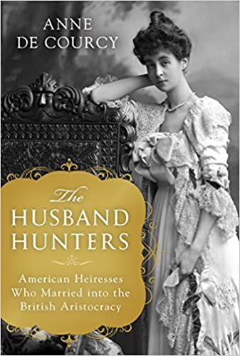 American Heiresses Who Married Into the British Aristocracy The Husband Hunters
