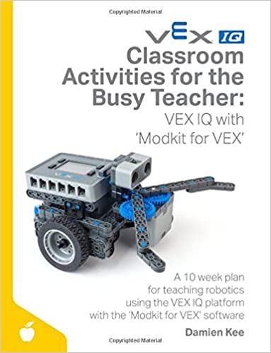 Classroom Activities for the Busy Teacher: VEX IQ with Modkit for