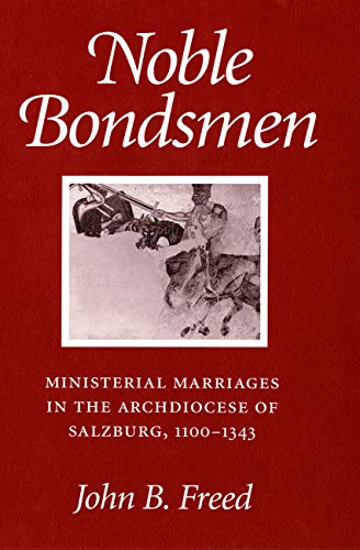 Noble Bondsmen: Ministerial Marriages in the Archdiocese of Salzburg, 1100-1343