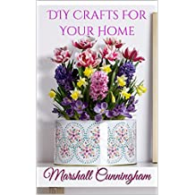 DIY Crafts For Your Home: Over 50 projects To Refresh your Surrounding: (DIY Projects, Cricut, Quilts, Home Decoration, Wood Pallets)