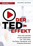 Der TED-Effekt: Wie man perfekt visuell präsentiert für TED-Talks, YouTube, Facebook, Videokonferenzen & Co