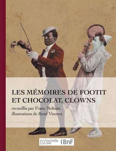 Les mémoires de Footit et Chocolat - Clowns (Ed. 1907): recueillis par Franc-Nohain, illustrations en couleurs