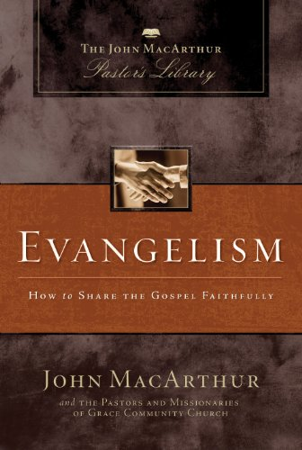 Evangelism: How to Share the Gospel Faithfully (MacArthur Pastor's Library)