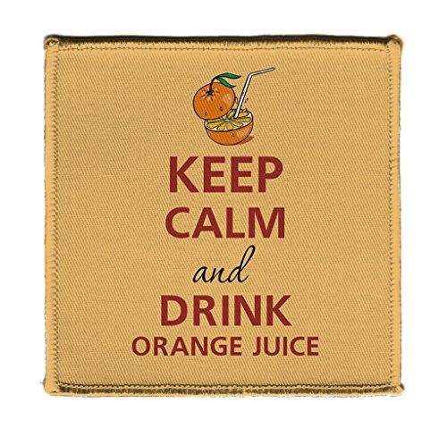 Keep Calm AND DRINK ORANGE JUICE ORANGE WITH STRAW - Iron on 4x4 inch Embroidered Edge Patch Applique