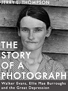 The Story of a Photograph: Walker Evans, Ellie Mae Burroughs, and the Great Depression (Kindle Singles) by [Thompson, Jerry L.]