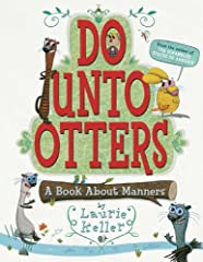 """""""Do not do to others that which would anger you if others did it to you.""""―Socrates (the Greek philosopher), circa 470-399 B.C.       Mr. Rabbit's new neighbors are Otters.OTTERS!But he doesn't know anything about otters. Will they get ..."""