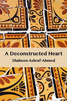 A Deconstructed Heart by [Ashraf-Ahmed, Shaheen]