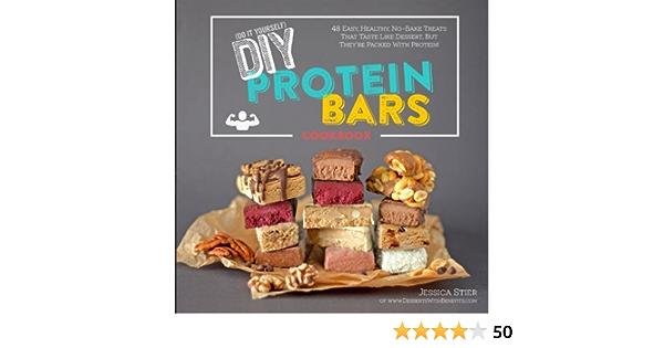 DIY Protein Bars Cookbook: Easy, Healthy, Homemade No-Bake ...