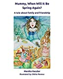 img - for Mummy, When Will It Be Spring Again?: A tale about family and friendship book / textbook / text book