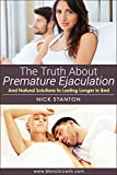 The Truth about Premature Ejaculation and Natural Solutions to Lasting Longer in Bed. . .