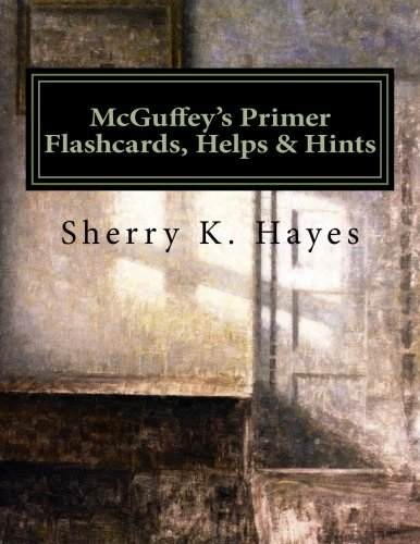 McGuffey's Primer Flashcards, Helps & Hints: A Practical Guide to Understanding the 19th Century Mind