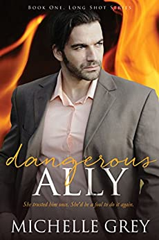 Dangerous Ally (Long Shot Series Book 1) by [Grey, Michelle]