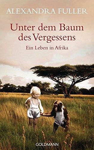 Unter dem Baum des Vergessens: Ein Leben in Afrika