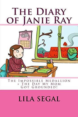 The Impossible Medallion + The Day My Mom Got Grounded!: Volumes 1 + 2 (The Diary of Janie Ray) (Lila Ray)
