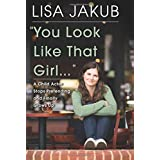 You Look Like That Girl: A Child Actor Stops Pretending and Finally Grows Up