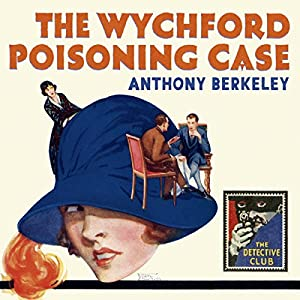 The Wychford Poisoning Case: A Detective Story Club Classic Crime Novel (The Detective Club) Audiobook