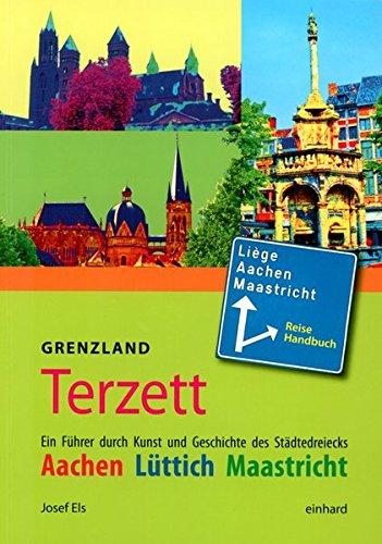 Grenzland Terzett: Ein Führer durch Kunst und Geschichte des Städtedreiecks Aachen, Lüttich, Maastricht Taschenbuch – 19. November 2014 Josef Els Lüttich Einhard 3943748278