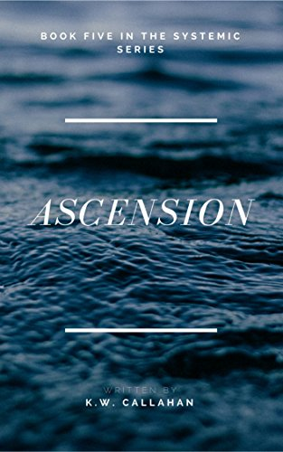 ASCENSION: THE SYSTEMIC SERIES (book 5) by [CALLAHAN, K.W.]